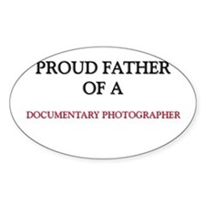 Proud Father Of A DOCUMENTARY PHOTOGRAPHER Decal