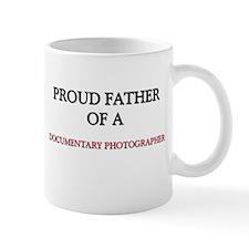 Proud Father Of A DOCUMENTARY PHOTOGRAPHER Mug