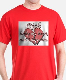 Rich broke my heart and I hate him T-Shirt