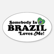 Somebody In Brazil Loves Me Oval Decal