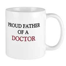 Proud Father Of A DOCTOR Mug