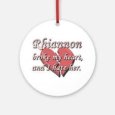 Rhiannon broke my heart and I hate her Ornament (R