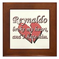Reynaldo broke my heart and I hate him Framed Tile