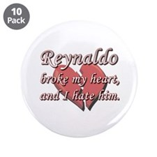"Reynaldo broke my heart and I hate him 3.5"" Button"