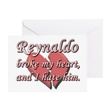 Reynaldo broke my heart and I hate him Greeting Ca