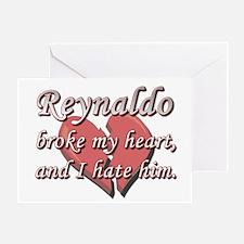 Reynaldo broke my heart and I hate him Greeting Ca