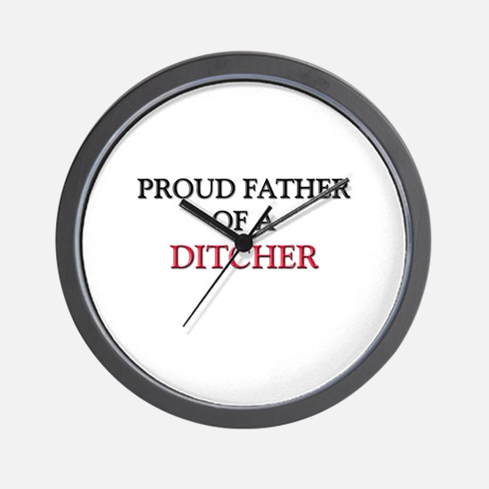Proud Father Of A DITCHER Wall Clock