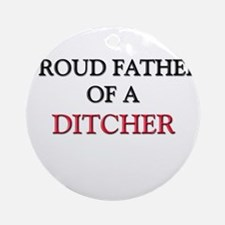 Proud Father Of A DITCHER Ornament (Round)