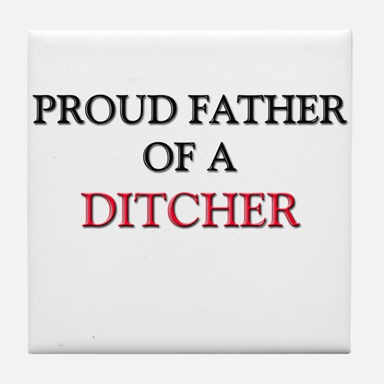 Proud Father Of A DITCHER Tile Coaster