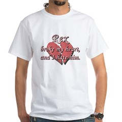 Rex broke my heart and I hate him Shirt