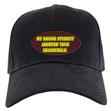 MY HONOR STUDENT ABORTED YOUR GRANDCHILD. Baseball Hat