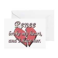 Renee broke my heart and I hate her Greeting Card