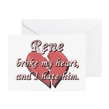 Rene broke my heart and I hate him Greeting Card