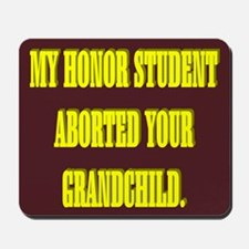 MY HONOR STUDENT ABORTED YOUR GRANDCHILD. Mousepad