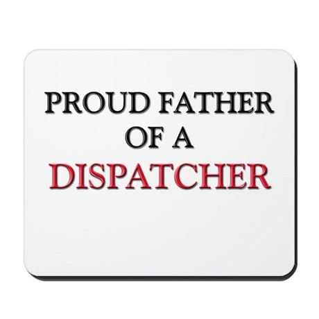 Proud Father Of A DISPATCHER Mousepad