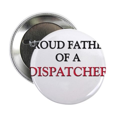 """Proud Father Of A DISPATCHER 2.25"""" Button"""