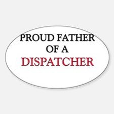 Proud Father Of A DISPATCHER Oval Decal