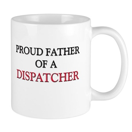 Proud Father Of A DISPATCHER Mug
