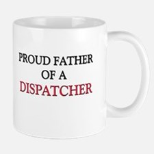 Proud Father Of A DISPATCHER Mug