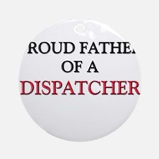 Proud Father Of A DISPATCHER Ornament (Round)
