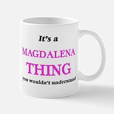 It's a Magdalena thing, you wouldn't Mugs