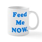 Feed Me Now Mug