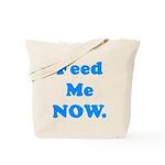 Feed Me Now Tote Bag