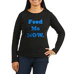 Feed Me Now Women's Long Sleeve Dark T-Shirt