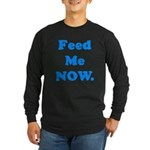 Feed Me Now Long Sleeve Dark T-Shirt