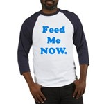 Feed Me Now Baseball Jersey