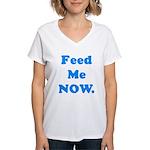 Feed Me Now Women's V-Neck T-Shirt
