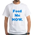 Feed Me Now White T-Shirt