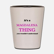 It's a Magdalena thing, you wouldn& Shot Glass