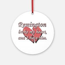Remington broke my heart and I hate him Ornament (