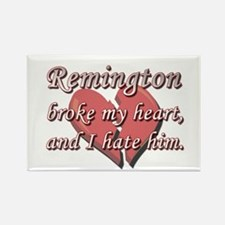 Remington broke my heart and I hate him Rectangle