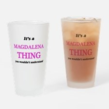 It's a Magdalena thing, you wou Drinking Glass
