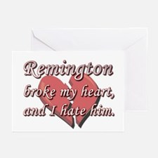 Remington broke my heart and I hate him Greeting C
