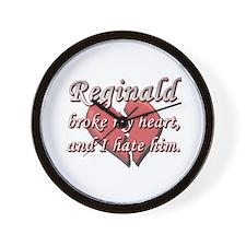 Reginald broke my heart and I hate him Wall Clock