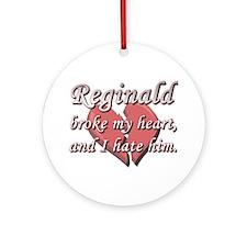 Reginald broke my heart and I hate him Ornament (R