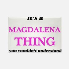 It's a Magdalena thing, you wouldn&#39 Magnets