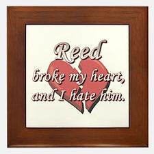 Reed broke my heart and I hate him Framed Tile