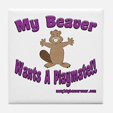 My Beaver Wants A Playmate! Tile Coaster
