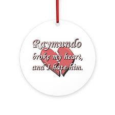 Raymundo broke my heart and I hate him Ornament (R