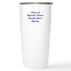 I Have A Migraine Travel Mug