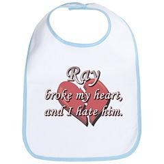 Ray broke my heart and I hate him Bib