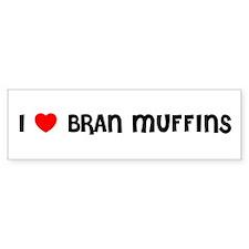 I LOVE BRAN MUFFINS Bumper Bumper Sticker