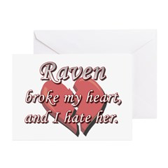 Raven broke my heart and I hate her Greeting Cards
