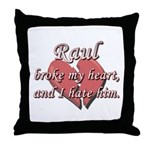 Raul broke my heart and I hate him Throw Pillow