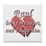 Raul broke my heart and I hate him Tile Coaster