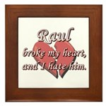 Raul broke my heart and I hate him Framed Tile